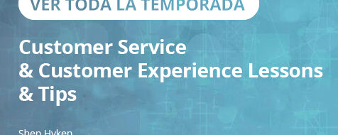 0. Temporada IV – Customer Service & Customer Experience Lessons & Tips